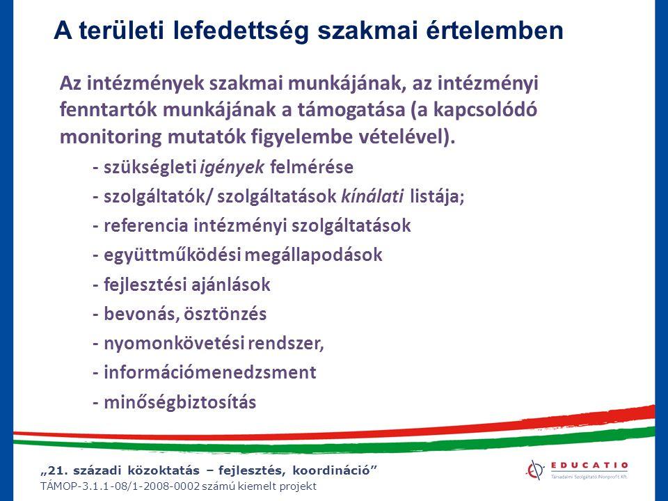 """""""21. századi közoktatás – fejlesztés, koordináció"""" TÁMOP-3.1.1-08/1-2008-0002 számú kiemelt projekt A területi lefedettség szakmai értelemben Az intéz"""