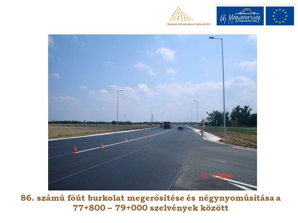 86. számú főút burkolat megerősítése és négynyomúsítása a 77+800 – 79+000 szelvények között