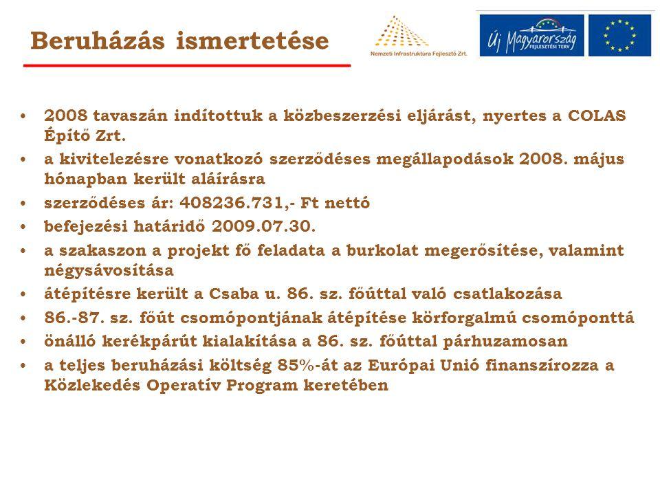 Beruházás ismertetése 2008 tavaszán indítottuk a közbeszerzési eljárást, nyertes a COLAS Építő Zrt.