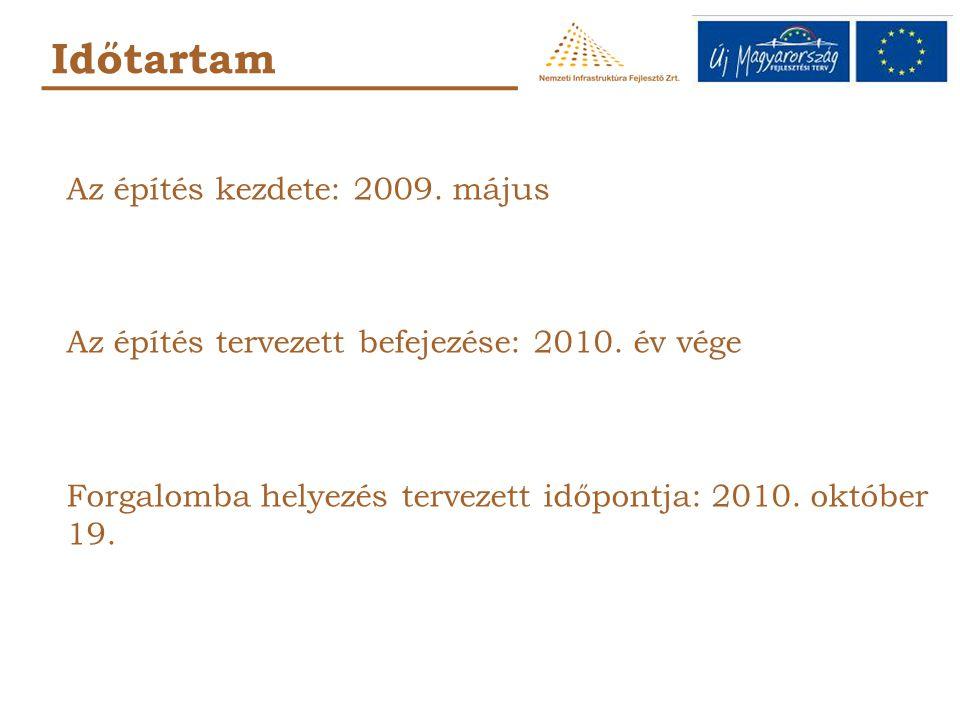 Időtartam Az építés kezdete: 2009. május Az építés tervezett befejezése: 2010. év vége Forgalomba helyezés tervezett időpontja: 2010. október 19.