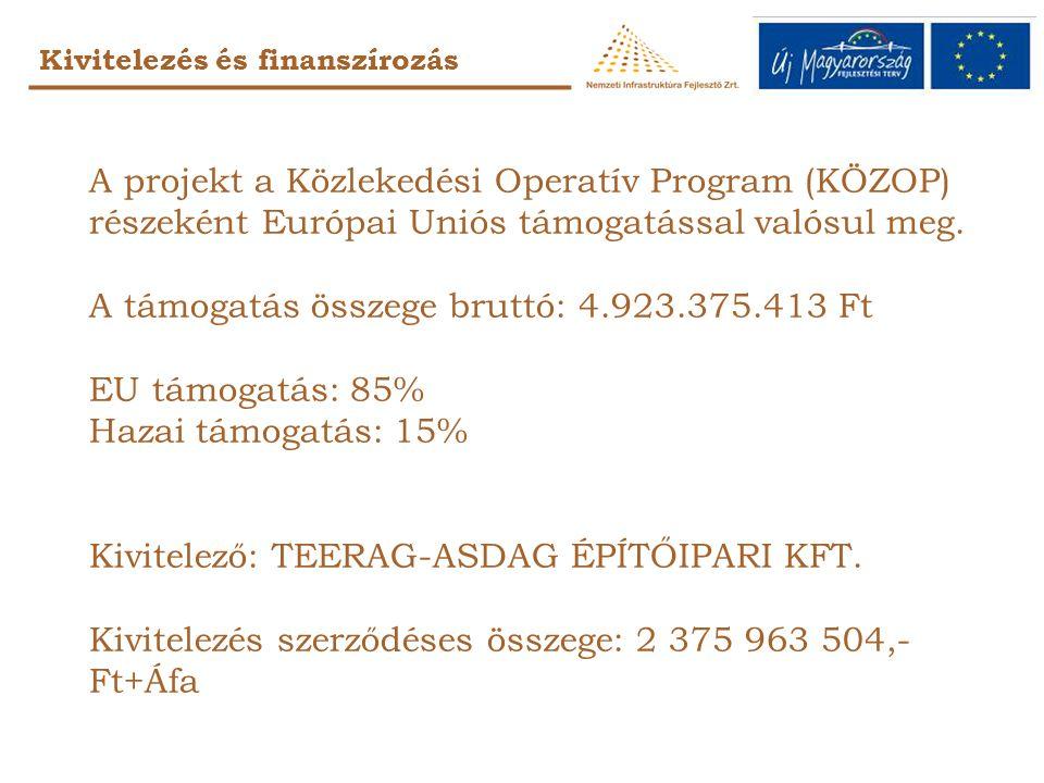 Kivitelezés és finanszírozás A projekt a Közlekedési Operatív Program (KÖZOP) részeként Európai Uniós támogatással valósul meg. A támogatás összege br