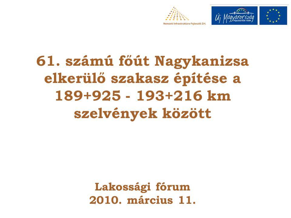 61. számú főút Nagykanizsa elkerülő szakasz építése a 189+925 - 193+216 km szelvények között Lakossági fórum 2010. március 11.
