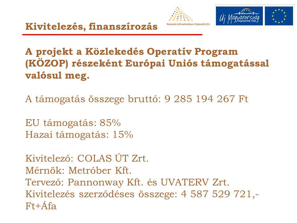Kivitelezés, finanszírozás A projekt a Közlekedés Operatív Program (KÖZOP) részeként Európai Uniós támogatással valósul meg.