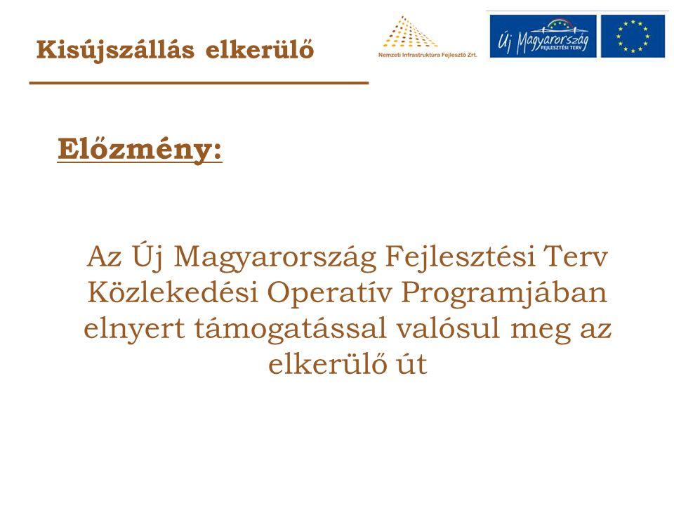 Kisújszállás elkerülő Előzmény: Az Új Magyarország Fejlesztési Terv Közlekedési Operatív Programjában elnyert támogatással valósul meg az elkerülő út