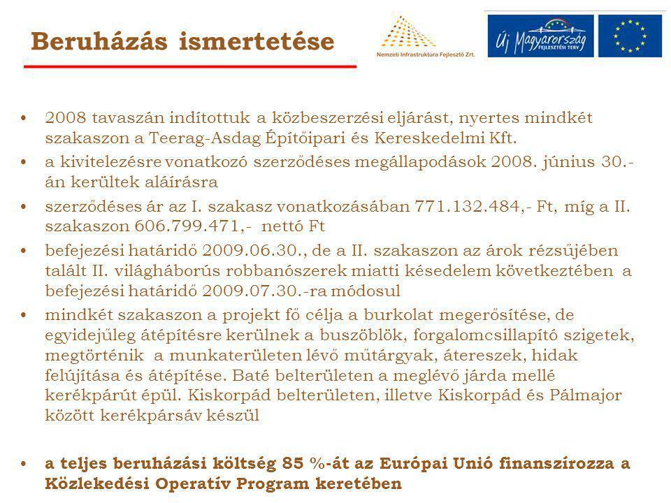 Beruházás ismertetése 2008 tavaszán indítottuk a közbeszerzési eljárást, nyertes mindkét szakaszon a Teerag-Asdag Építőipari és Kereskedelmi Kft.