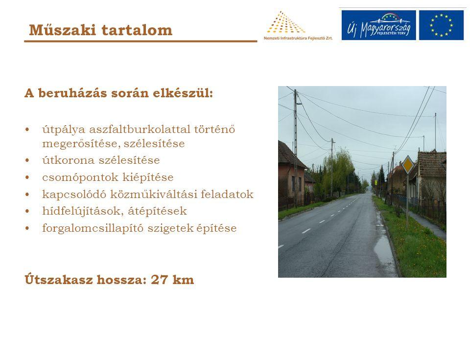 A beruházás során elkészül: útpálya aszfaltburkolattal történő megerősítése, szélesítése útkorona szélesítése csomópontok kiépítése kapcsolódó közműkiváltási feladatok hídfelújítások, átépítések forgalomcsillapító szigetek építése Útszakasz hossza: 27 km Műszaki tartalom