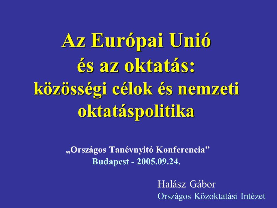 """Az Európai Unió és az oktatás: közösségi célok és nemzeti oktatáspolitika Az Európai Unió és az oktatás: közösségi célok és nemzeti oktatáspolitika """"Országos Tanévnyitó Konferencia Budapest - 2005.09.24."""