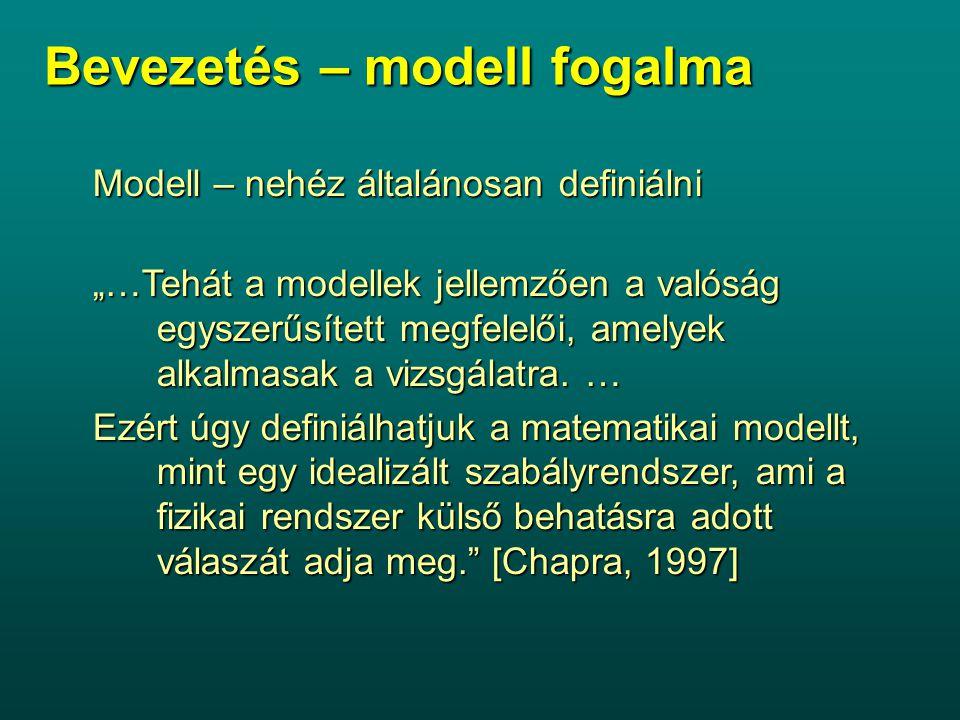 """Bevezetés – modell fogalma Modell – nehéz általánosan definiálni """"…Tehát a modellek jellemzően a valóság egyszerűsített megfelelői, amelyek alkalmasak a vizsgálatra."""