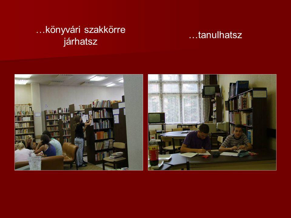 …könyvári szakkörre járhatsz …tanulhatsz