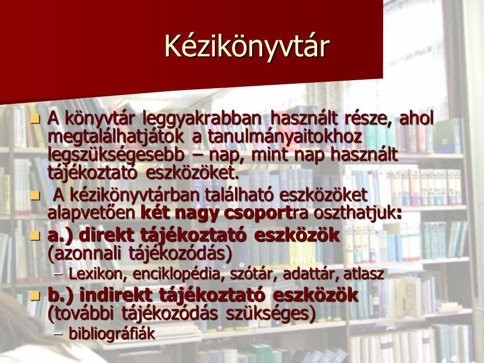 Kézikönyvtár Kézikönyvtár A könyvtár leggyakrabban használt része, ahol megtalálhatjátok a tanulmányaitokhoz legszükségesebb – nap, mint nap használt