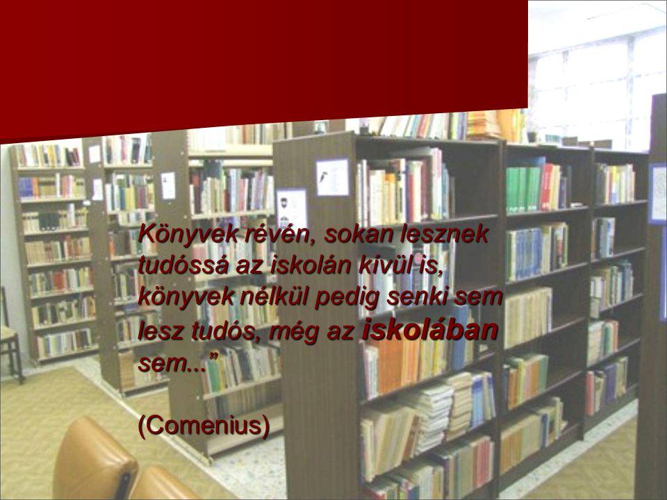 """Könyvek révén, sokan lesznek tudóssá az iskolán kívül is, könyvek nélkül pedig senki sem lesz tudós, még az iskolában sem..."""" (Comenius) (Comenius)"""