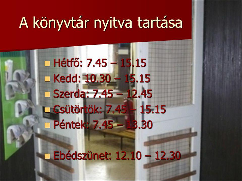A könyvtár nyitva tartása Hétfő: 7.45 – 15.15 Hétfő: 7.45 – 15.15 Kedd: 10.30 – 15.15 Kedd: 10.30 – 15.15 Szerda: 7.45 – 12.45 Szerda: 7.45 – 12.45 Cs