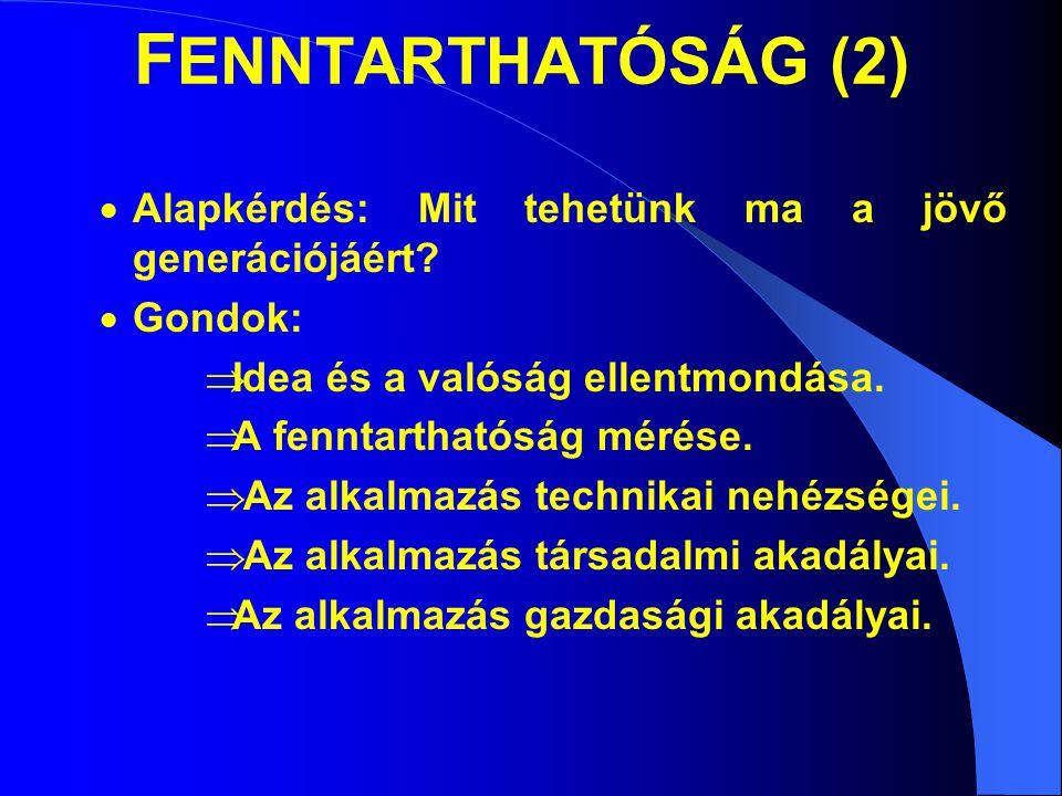 F ENNTARTHATÓSÁG (2)  Alapkérdés: Mit tehetünk ma a jövő generációjáért.