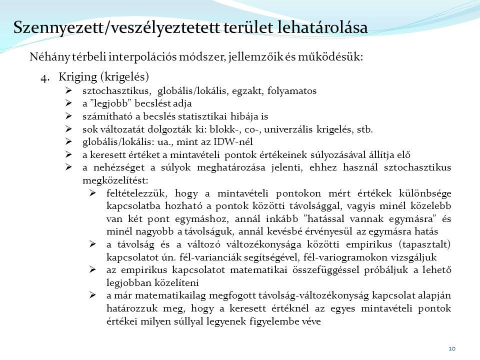 10 Szennyezett/veszélyeztetett terület lehatárolása Néhány térbeli interpolációs módszer, jellemzőik és működésük: 4.Kriging (krigelés)  sztochasztik