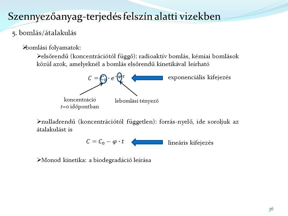  bomlási folyamatok:  elsőrendű (koncentrációtól függő): radioaktív bomlás, kémiai bomlások közül azok, amelyeknél a bomlás elsőrendű kinetikával le