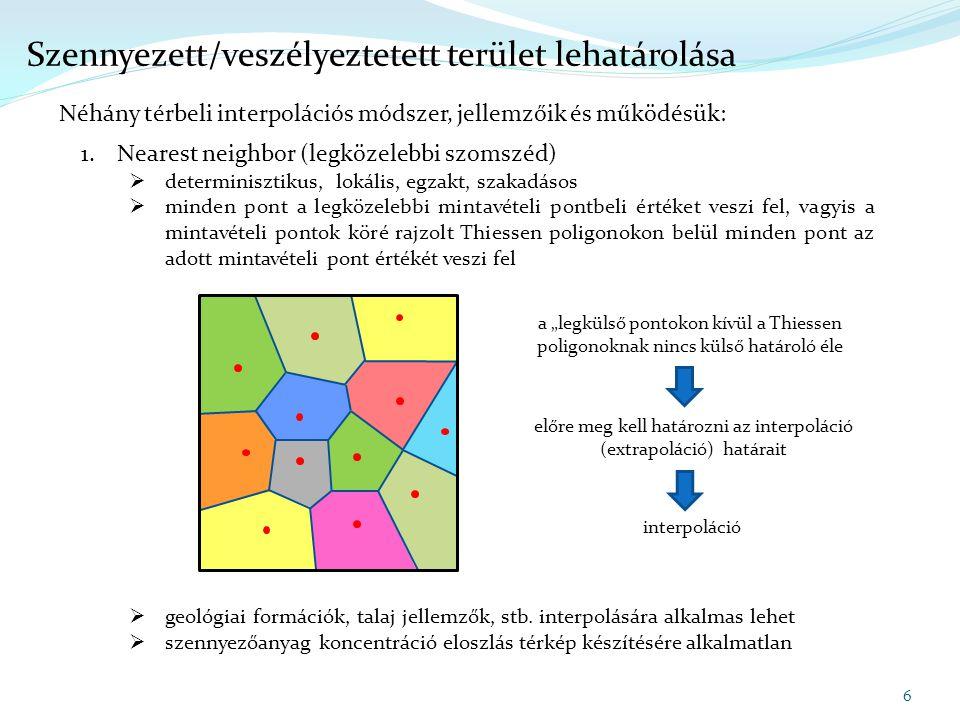 1.Nearest neighbor (legközelebbi szomszéd)  determinisztikus, lokális, egzakt, szakadásos  minden pont a legközelebbi mintavételi pontbeli értéket v