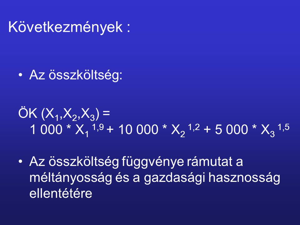 Az összköltség: ÖK (X 1,X 2,X 3 ) = 1 000 * X 1 1,9 + 10 000 * X 2 1,2 + 5 000 * X 3 1,5 Az összköltség függvénye rámutat a méltányosság és a gazdaság