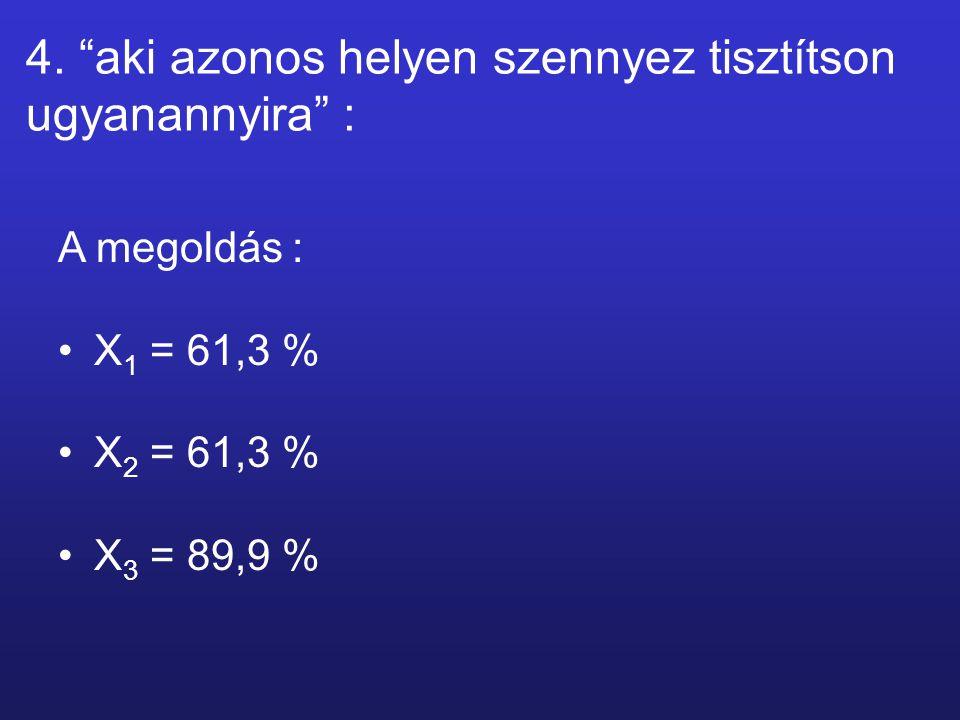 A megoldás : X 1 = 61,3 % X 2 = 61,3 % X 3 = 89,9 % 4.