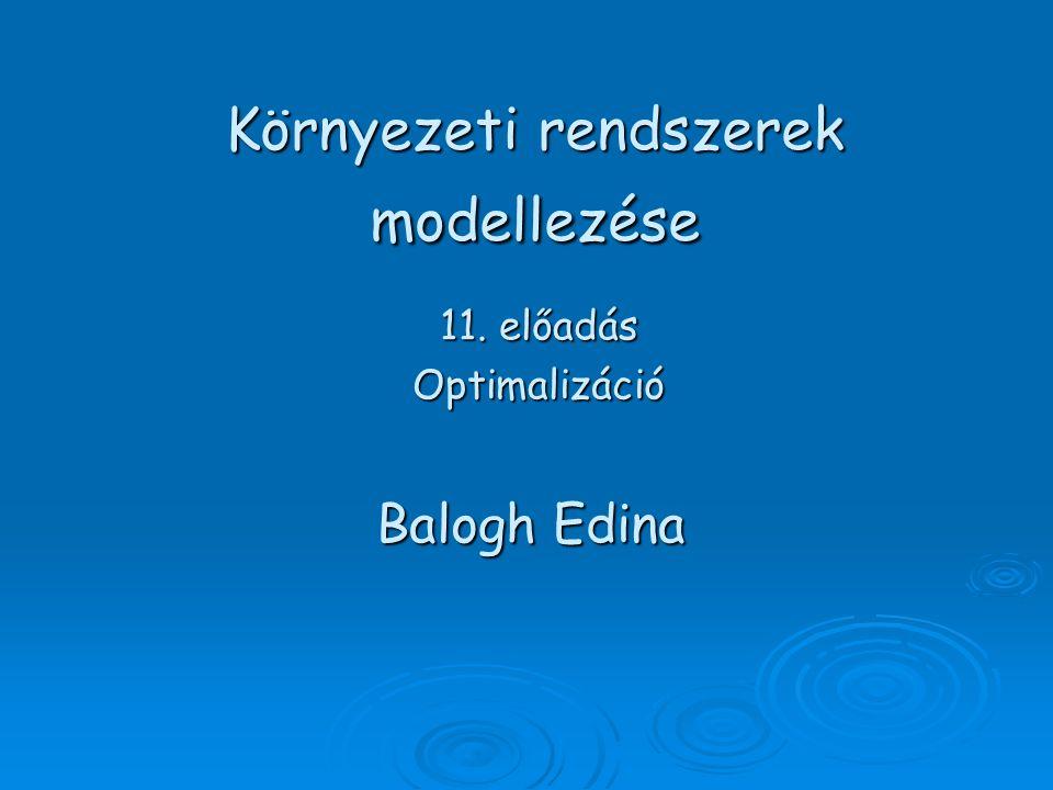 Környezeti rendszerek modellezése 11. előadás Optimalizáció Balogh Edina