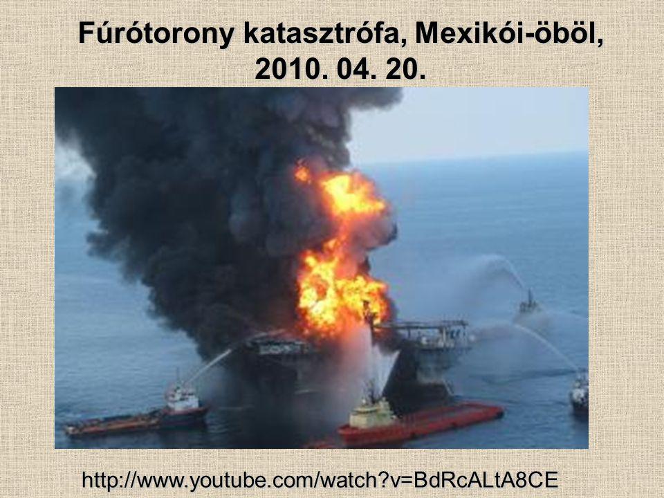 Fúrótorony katasztrófa, Mexikói-öböl, 2010. 04. 20. http://www.youtube.com/watch?v=BdRcALtA8CE