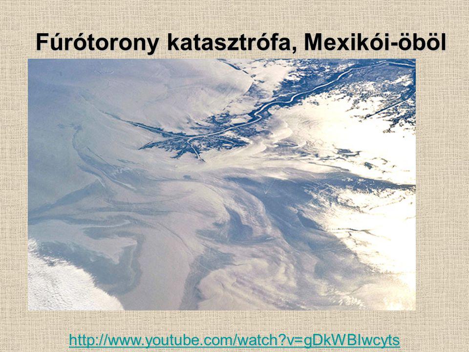 Fúrótorony katasztrófa, Mexikói-öböl http://www.youtube.com/watch?v=gDkWBIwcyts