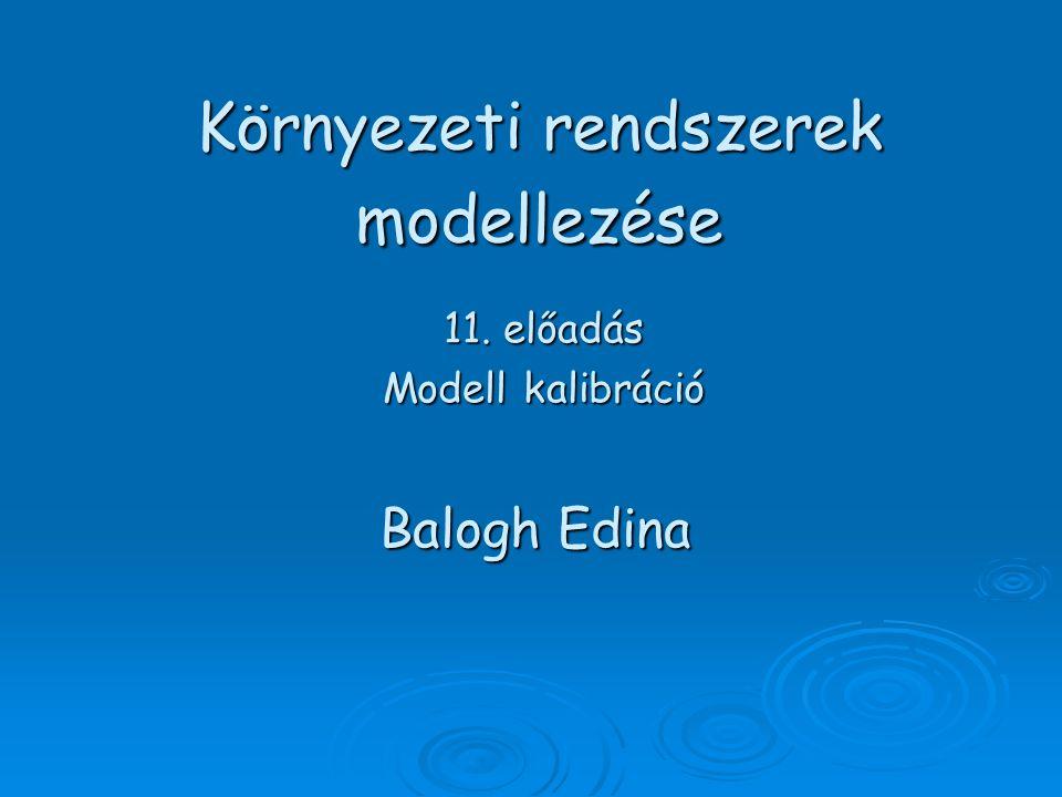 Környezeti rendszerek modellezése 11. előadás Modell kalibráció Balogh Edina