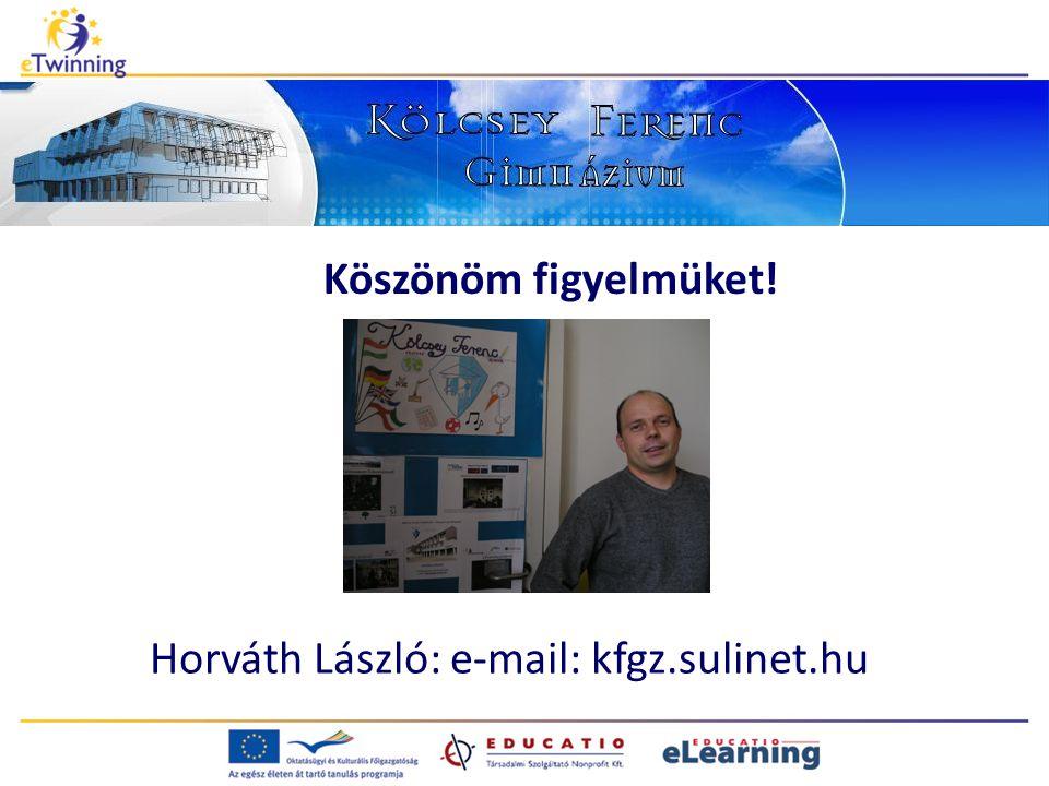 Köszönöm figyelmüket! Horváth László: e-mail: kfgz.sulinet.hu