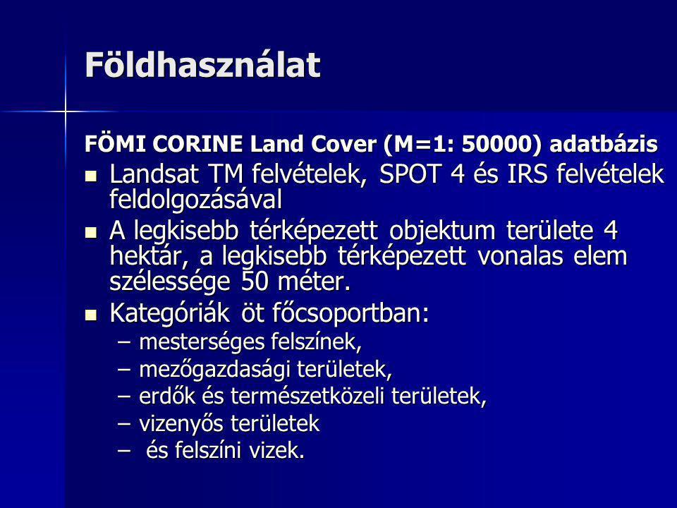 Földhasználat FÖMI CORINE Land Cover (M=1: 50000) adatbázis Landsat TM felvételek, SPOT 4 és IRS felvételek feldolgozásával Landsat TM felvételek, SPOT 4 és IRS felvételek feldolgozásával A legkisebb térképezett objektum területe 4 hektár, a legkisebb térképezett vonalas elem szélessége 50 méter.