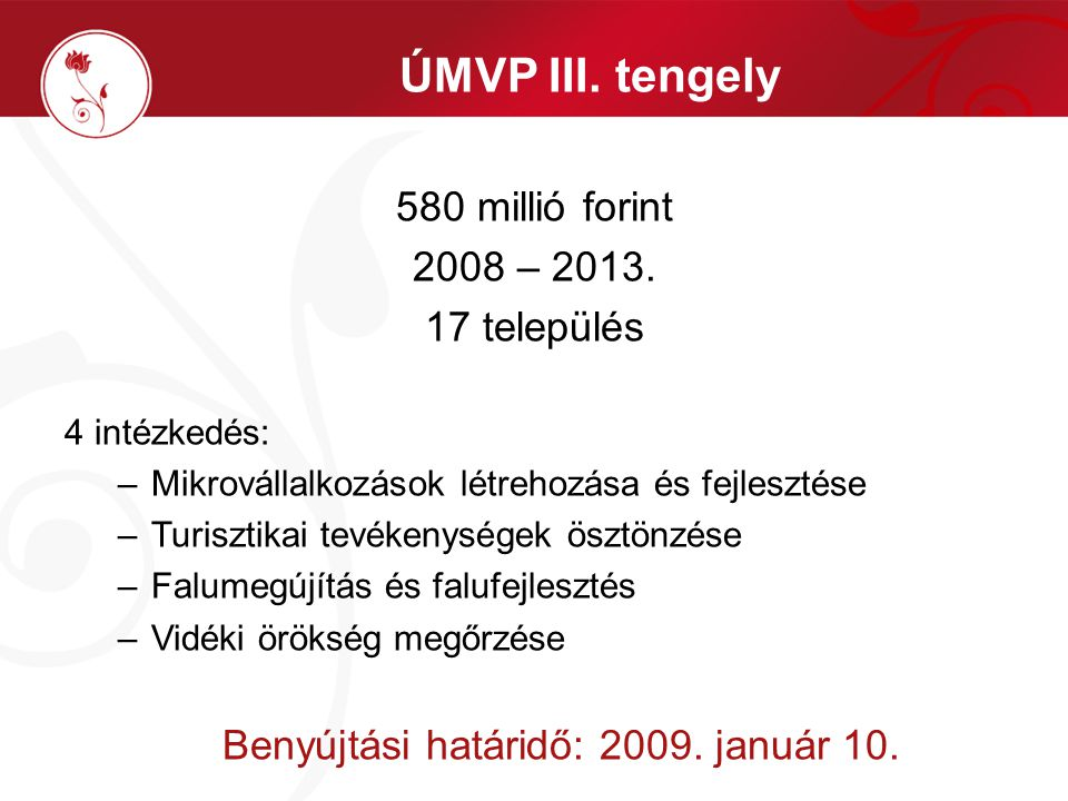 ÚMVP III. tengely 580 millió forint 2008 – 2013. 17 település 4 intézkedés: –Mikrovállalkozások létrehozása és fejlesztése –Turisztikai tevékenységek
