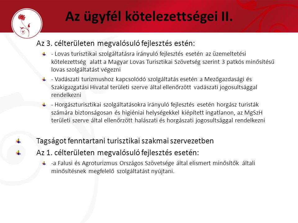 Az ügyfél kötelezettségei II. Az 3. célterületen megvalósuló fejlesztés estén: - Lovas turisztikai szolgáltatásra irányuló fejlesztés esetén az üzemel