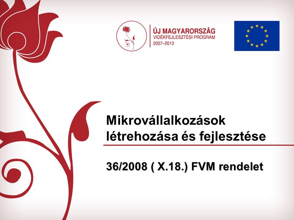 36/2008 ( X.18.) FVM rendelet Mikrovállalkozások létrehozása és fejlesztése 36/2008 ( X.18.) FVM rendelet