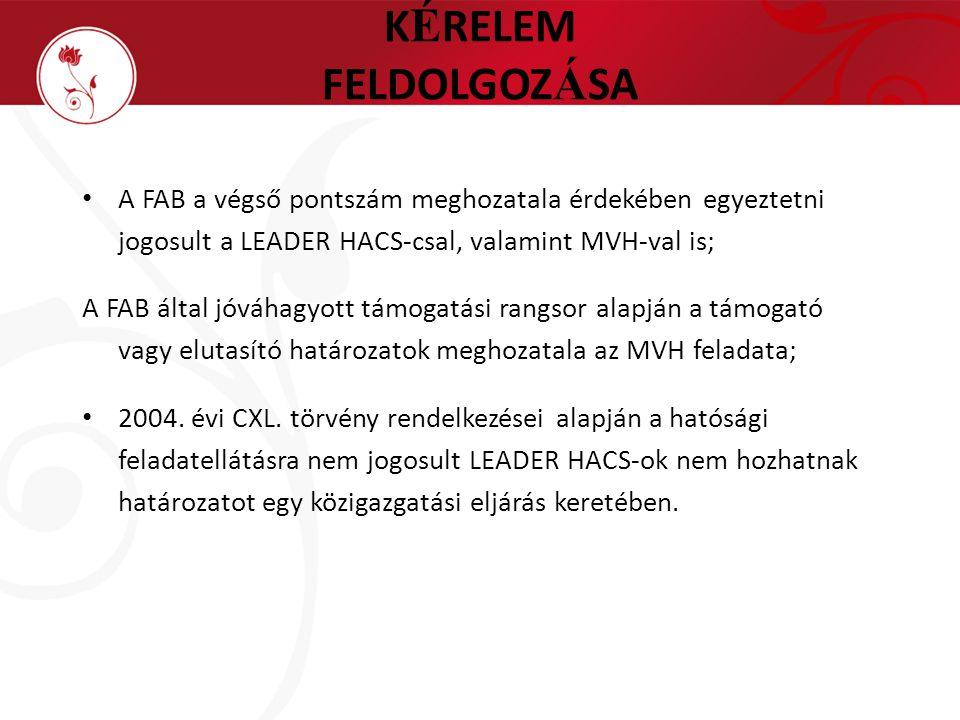 K É RELEM FELDOLGOZ Á SA A FAB a végső pontszám meghozatala érdekében egyeztetni jogosult a LEADER HACS-csal, valamint MVH-val is; A FAB által jóváhag