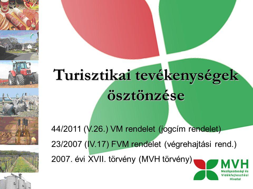 Turisztikai tevékenységek ösztönzése 44/2011 (V.26.) VM rendelet (jogcím rendelet) 23/2007 (IV.17) FVM rendelet (végrehajtási rend.) 2007. évi XVII. t