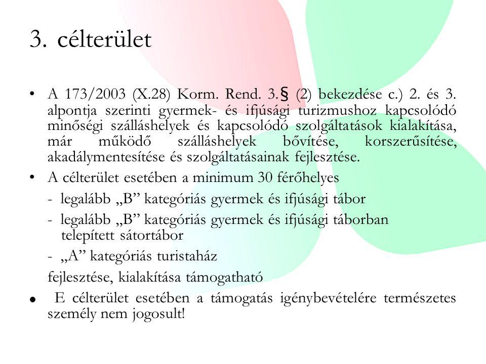 3. célterület A 173/2003 (X.28) Korm. Rend. 3.§ (2) bekezdése c.) 2. és 3. alpontja szerinti gyermek- és ifjúsági turizmushoz kapcsolódó minőségi szál