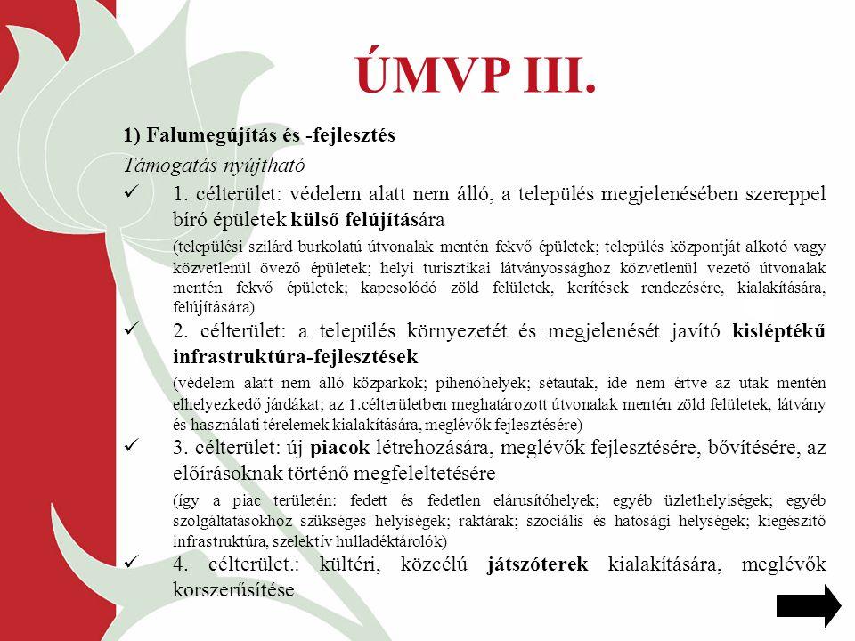 ÚMVP III. 1) Falumegújítás és -fejlesztés Támogatás nyújtható 1.