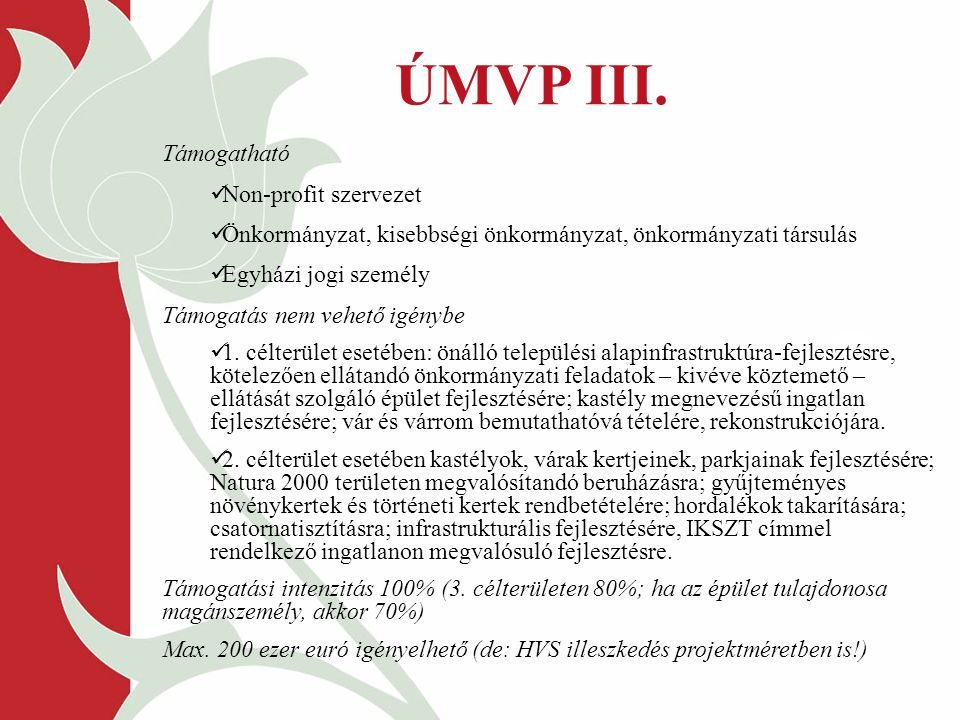 ÚMVP III. Támogatható Non-profit szervezet Önkormányzat, kisebbségi önkormányzat, önkormányzati társulás Egyházi jogi személy Támogatás nem vehető igé