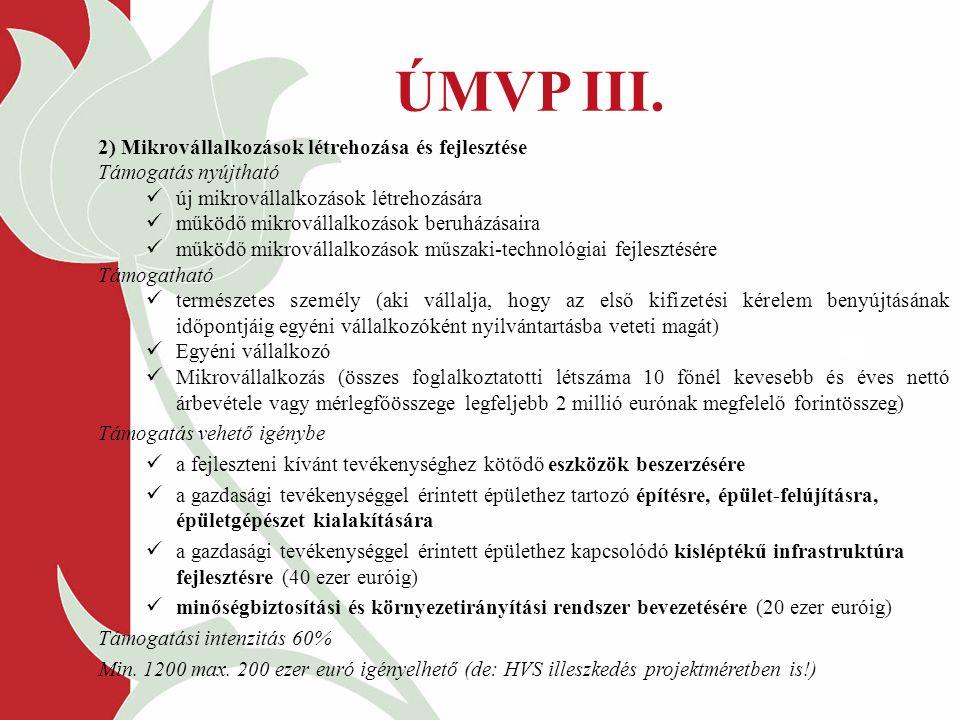 ÚMVP III. 2) Mikrovállalkozások létrehozása és fejlesztése Támogatás nyújtható új mikrovállalkozások létrehozására működő mikrovállalkozások beruházás
