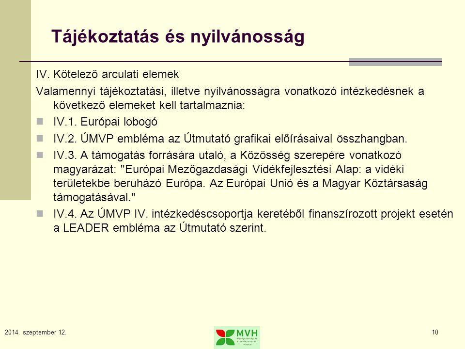 2014. szeptember 12.10 Tájékoztatás és nyilvánosság IV. Kötelező arculati elemek Valamennyi tájékoztatási, illetve nyilvánosságra vonatkozó intézkedés