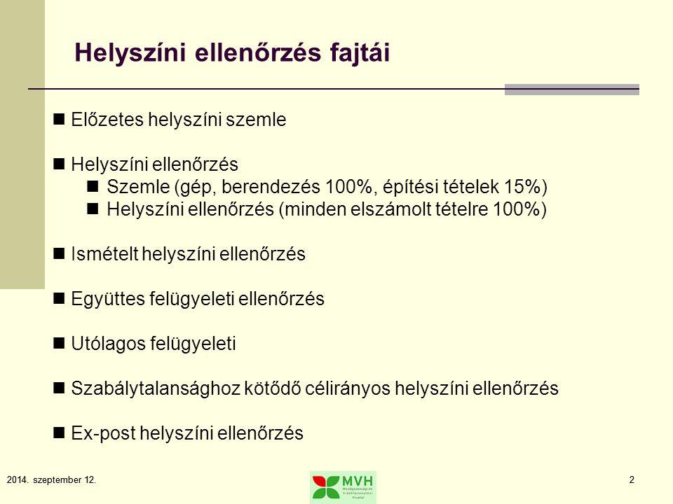 2014. szeptember 12.2 2 Helyszíni ellenőrzés fajtái Előzetes helyszíni szemle Helyszíni ellenőrzés Szemle (gép, berendezés 100%, építési tételek 15%)