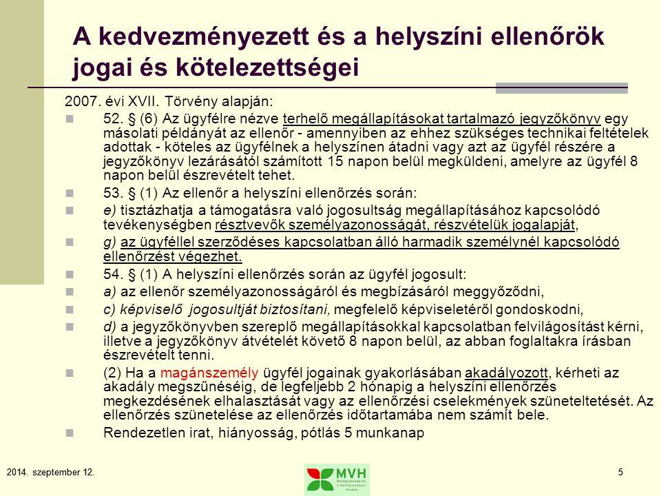 2014. szeptember 12.5 5 A kedvezményezett és a helyszíni ellenőrök jogai és kötelezettségei 2007. évi XVII. Törvény alapján: 52. § (6) Az ügyfélre néz