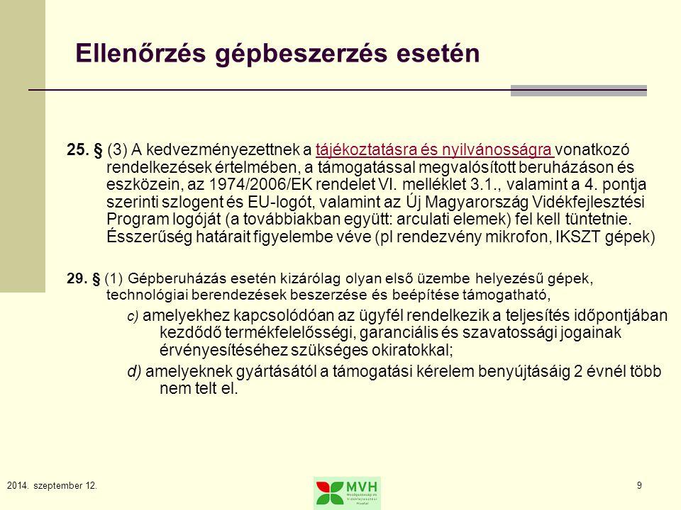 2014. szeptember 12.9 Ellenőrzés gépbeszerzés esetén 25. § (3) A kedvezményezettnek a tájékoztatásra és nyilvánosságra vonatkozó rendelkezések értelmé