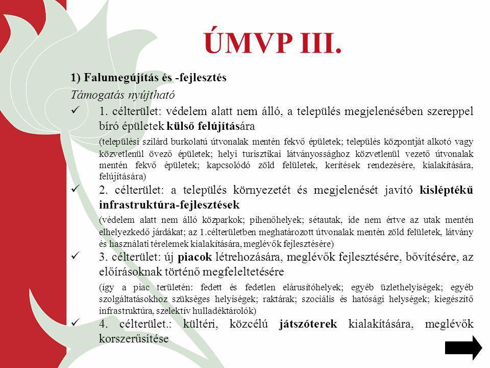 ÚMVP III. 1) Falumegújítás és -fejlesztés Támogatás nyújtható 1. célterület: védelem alatt nem álló, a település megjelenésében szereppel bíró épülete