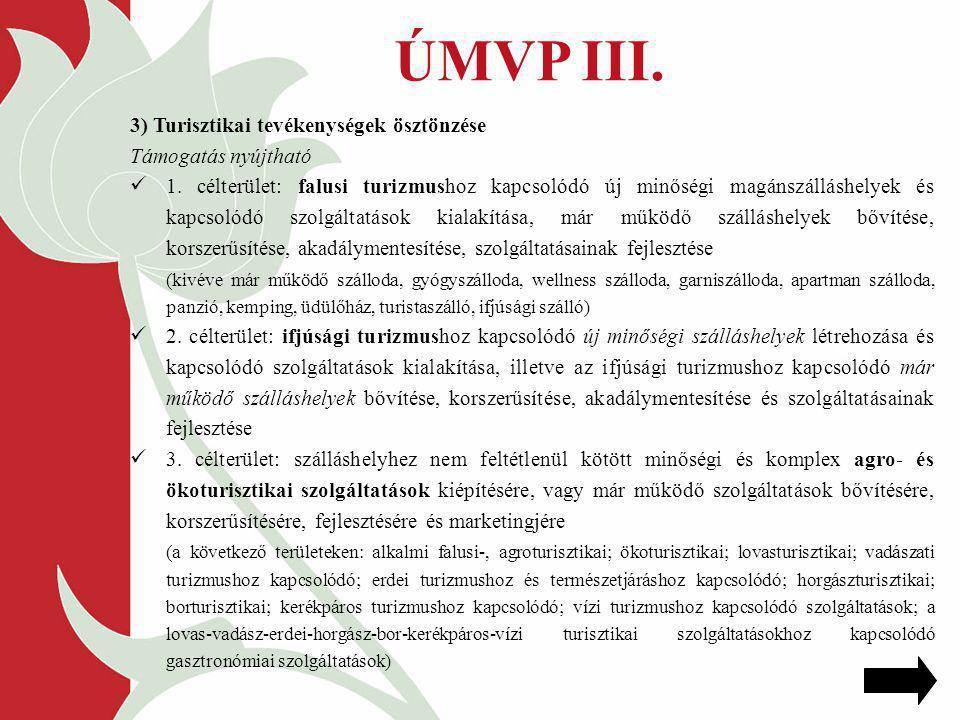 ÚMVP III. 3) Turisztikai tevékenységek ösztönzése Támogatás nyújtható 1. célterület: falusi turizmushoz kapcsolódó új minőségi magánszálláshelyek és k