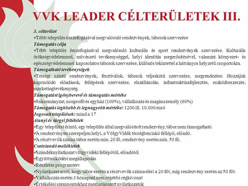 VVK LEADER CÉLTERÜLETEK III. 3. célterület Több település összefogásával megvalósuló rendezvények, táborok szervezése Támogatás célja Több település ö