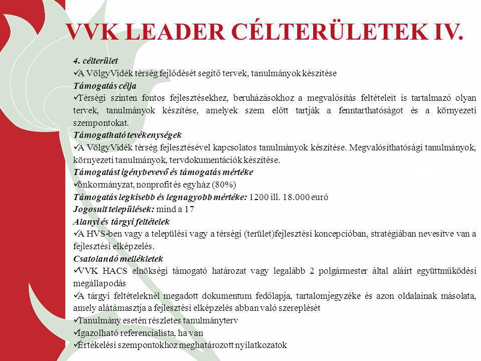 VVK LEADER CÉLTERÜLETEK IV. 4. célterület A VölgyVidék térség fejlődését segítő tervek, tanulmányok készítése Támogatás célja Térségi szinten fontos f