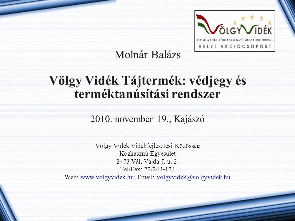 Molnár Balázs Völgy Vidék Tájtermék: védjegy és terméktanúsítási rendszer 2010. november 19., Kajászó Völgy Vidék Vidékfejlesztési Közösség Közhasznú