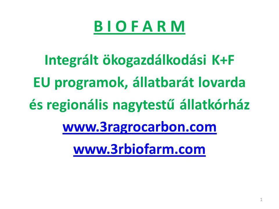 B I O F A R M Integrált ökogazdálkodási K+F EU programok, állatbarát lovarda és regionális nagytestű állatkórház www.3ragrocarbon.com www.3rbiofarm.co