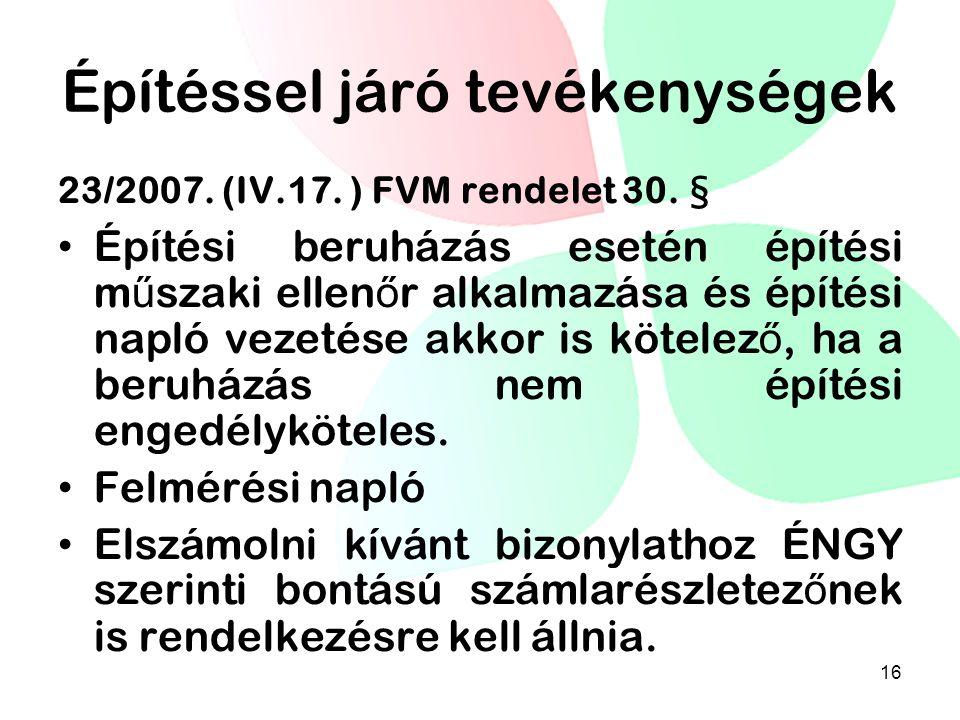 Építéssel járó tevékenységek 23/2007. (IV.17. ) FVM rendelet 30. § Építési beruházás esetén építési m ű szaki ellen ő r alkalmazása és építési napló v
