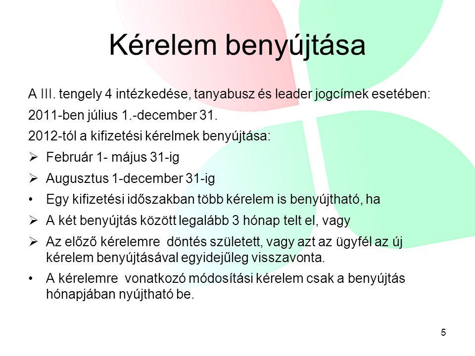 Kérelem benyújtása A III. tengely 4 intézkedése, tanyabusz és leader jogcímek esetében: 2011-ben július 1.-december 31. 2012-tól a kifizetési kérelmek