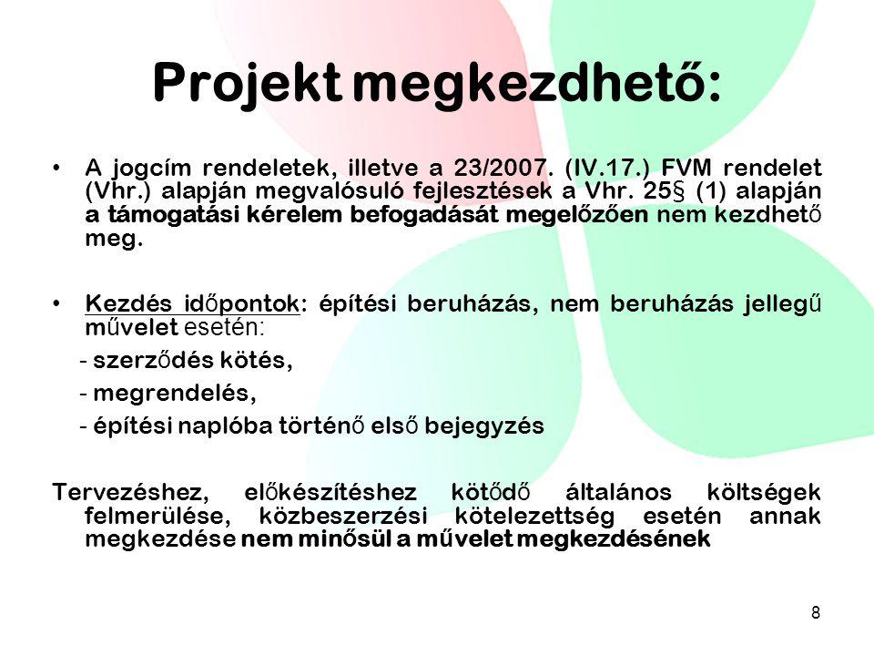 Projekt megkezdhet ő : A jogcím rendeletek, illetve a 23/2007. (IV.17.) FVM rendelet (Vhr.) alapján megvalósuló fejlesztések a Vhr. 25§ (1) alapján a